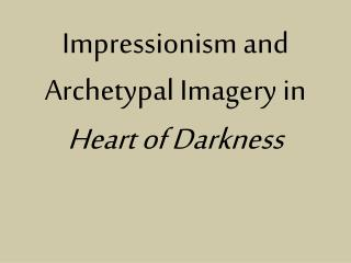 Impressionism and  Archetypal Imagery in  Heart of Darkness
