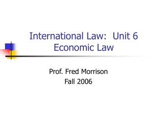 International Law:  Unit 6 Economic Law