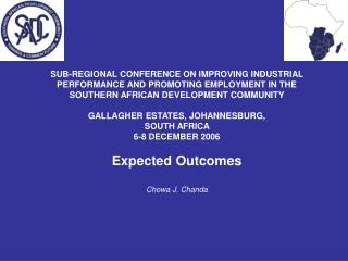 SUB-REGIONAL CONFERENCE ON IMPROVING INDUSTRIAL  PERFORMANCE AND PROMOTING EMPLOYMENT IN THE  SOUTHERN AFRICAN DEVELOPM
