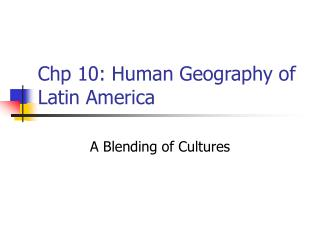 Chp 10: Human Geography of Latin America