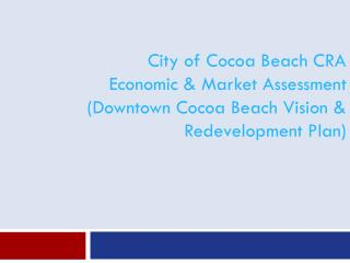 City of Cocoa Beach CRA  Economic & Market Assessment (Downtown Cocoa Beach Vision & Redevelopment Plan)