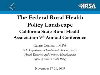 The Federal Rural Health Policy Landscape  California State Rural Health Association 9 th  Annual Conference