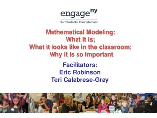 Mathematical Modeling:   What it is;  What it looks like in the classroom; W hy it is so important