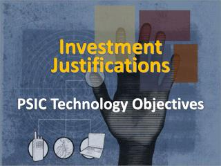 Investment  Justifications PSIC Technology Objectives