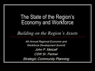 The State of the Region's  Economy and Workforce Building on the Region's Assets