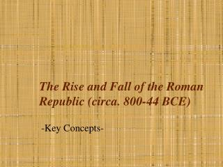 The Rise and Fall of the Roman Republic (circa. 800-44 BCE)