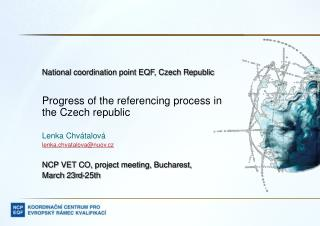 National coordination point EQF, Czech Republic Progress of the referencing process in the Czech republic Lenka Chvátal