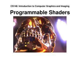 CS148: Introduction to Computer Graphics and Imaging Programmable Shaders