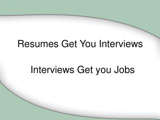 Resumes Get You Interviews