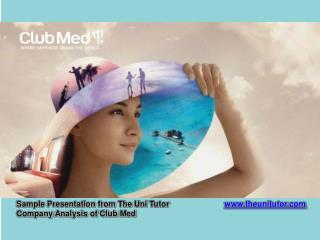Sample Presentation from The  Uni  Tutor				 www.theunitutor.com Company  Analysis of Club  Med