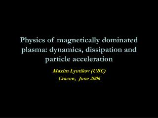 Physics of magnetically dominated plasma: dynamics, dissipation and particle acceleration