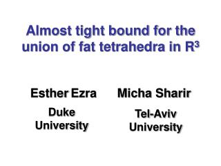 Almost tight bound for the union of fat tetrahedra in R 3 Esther Ezra      Micha Sharir
