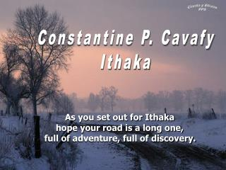As you set out for Ithaka  hope your road is a long one,  full of adventure, full of discovery.