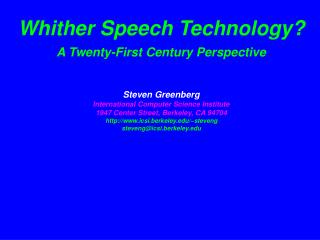 Whither Speech Technology? A Twenty-First Century Perspective Steven Greenberg International Computer Science Institute