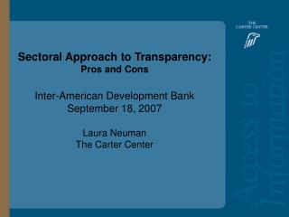 Sectoral Approach to Transparency: Pros and Cons Inter-American Development Bank September 18, 2007 Laura Neuman The Car