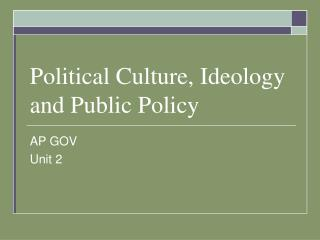 Political Culture, Ideology and Public Policy