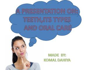 A PRESENTATION ON: TEETH,ITS TYPES  AND ORAL CARE