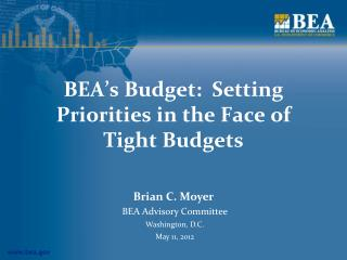 BEA's Budget:  Setting Priorities in the Face of  Tight Budgets