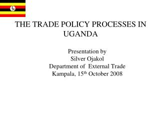 THE TRADE POLICY PROCESSES IN UGANDA