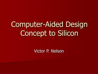 Computer-Aided Design Concept to Silicon