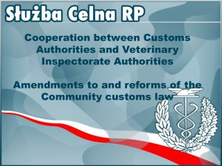 Cooperation between Customs Authorities and Veterinary Inspectorate Authorities Amendments to and reforms of the Commun