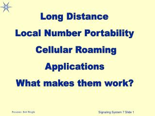 Long Distance Local Number Portability  Cellular Roaming Applications What makes them work?