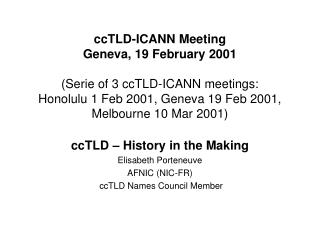 ccTLD – History in the Making Elisabeth Porteneuve AFNIC (NIC-FR)  ccTLD Names Council Member