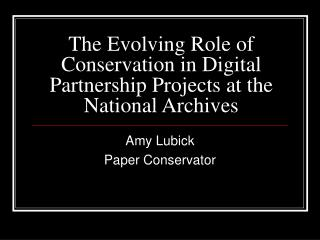 The Evolving Role of Conservation in Digital Partnership Projects at the National Archives
