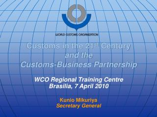 Customs in the 21 st  Century and the  Customs-Business Partnership