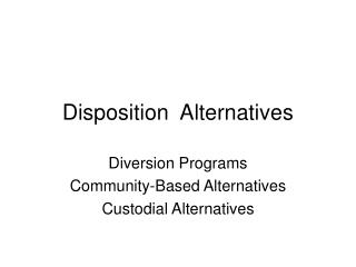 Disposition  Alternatives