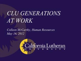 CLU GENERATIONS  AT WORK Colleen McCarthy, Human Resources May 16, 2012