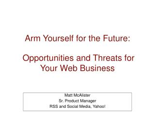 Arm Yourself for the Future: Opportunities and Threats for  Your Web Business