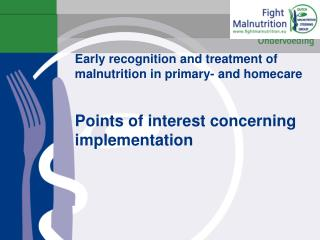 Early recognition and treatment of malnutrition in primary- and homecare Points of interest concerning implementation