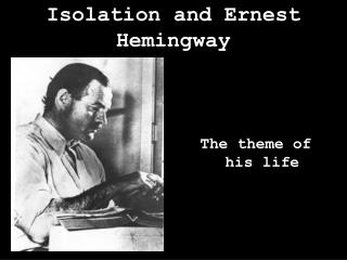 Isolation and Ernest Hemingway
