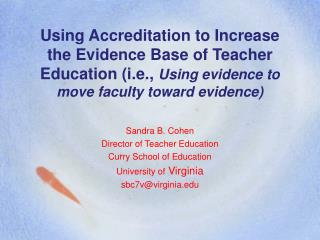 Using Accreditation to Increase the Evidence Base of Teacher Education (i.e.,  Using evidence to move faculty toward ev