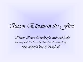 Queen Elizabeth the First