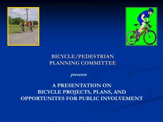 A PRESENTATION ON BICYCLE PROJECTS, PLANS, AND OPPORTUNITES FOR PUBLIC INVOLVEMENT