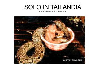 SOLO IN TAILANDIA CLICK THE PHOTOS TO ADVANCE