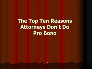 The Top Ten Reasons Attorneys Don't Do Pro Bono