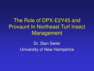 The Role of DPX-E2Y45 and Provaunt In Northeast Turf Insect Management