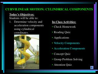 CURVILINEAR MOTION: CYLINDRICAL COMPONENTS