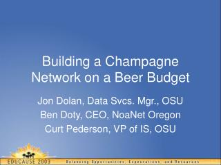 Building a Champagne  Network on a Beer Budget