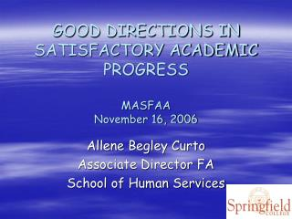 GOOD DIRECTIONS IN SATISFACTORY ACADEMIC PROGRESS MASFAA November 16, 2006