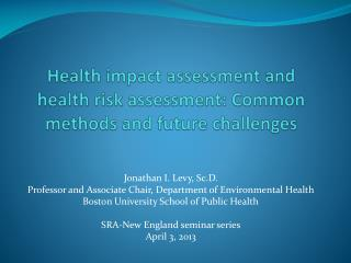 Health impact assessment and health risk assessment: Common methods and future challenges