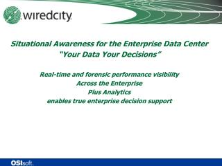 "Situational Awareness for the Enterprise Data Center ""Your Data Your Decisions"" Real-time and forensic performance visi"