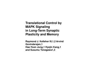 Translational Control by  MAPK Signaling in Long-Term Synaptic  Plasticity and Memory Raymond J. Kelleher III,1,2 Arvind