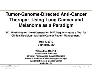 William Pao, MD, PhD Professor of Medicine Director, Personalized Cancer Medicine Director, Division of Hematology/Oncol
