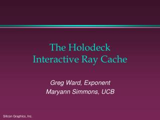 The Holodeck Interactive Ray Cache