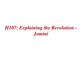 H107: Explaining the Revolution - Jomini