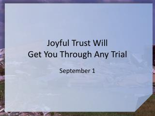 Joyful Trust Will  Get You Through Any Trial